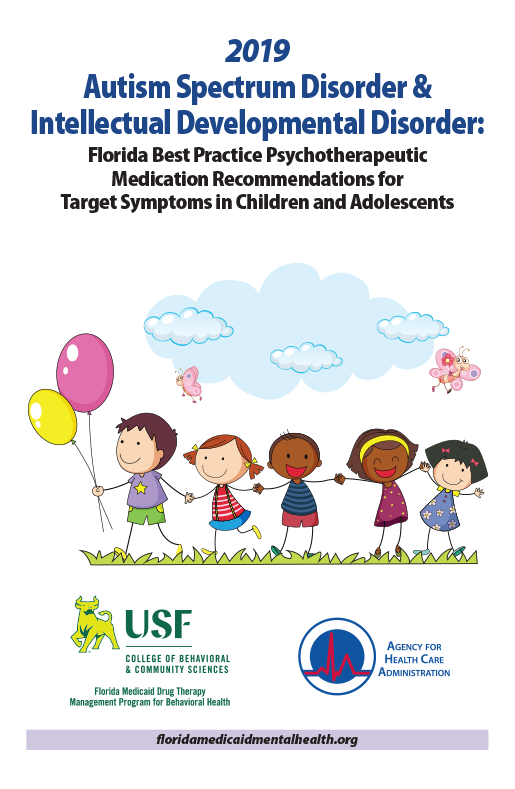 2019 Autism Spectrum Disorder & Intellectual Developmental Disorder: Florida Best Practice Psychotherapeutic Medication Recommendations for Target Symptoms